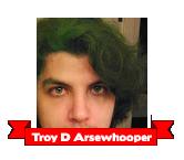 Troy D Arsewhooper