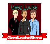 GeezLouiseShow