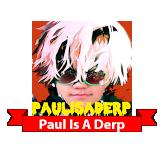 Paul Is A Derp