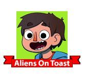 Aliens On Toast